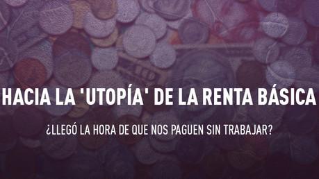 Hacia la 'utopía' de la renta básica: ¿Llegó la hora de que nos paguen sin trabajar?