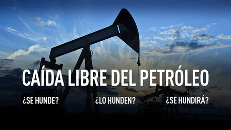 Caída libre del petróleo: ¿Se hunde? ¿Lo hunden? ¿Se hundirá?